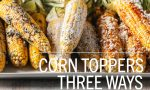 Corn Toppers Three Ways