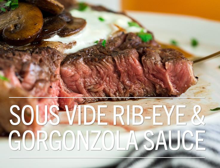 Sous Vide Rib-Eye & Gorgonzola Sauce