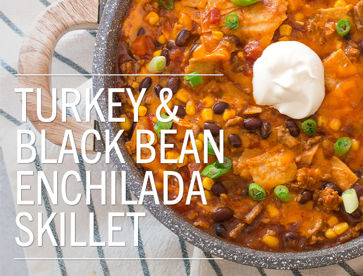 Turkey & Black Bean Enchilada Skillet