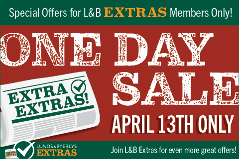 Special Offers for L&B Extras Members! Tuesday, April 13 only! While supplies last.